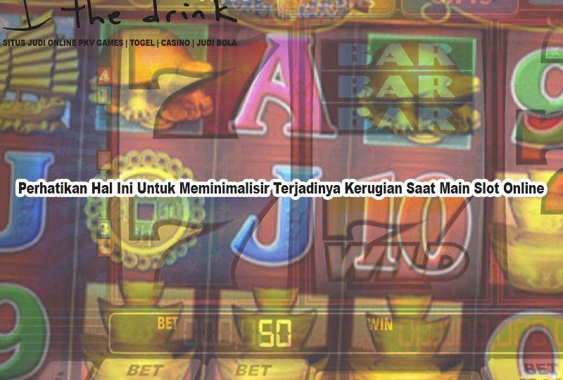 Slot Online Perhatikan Hal Ini Untuk Meminimalisir - TheDrinkBrooklyn